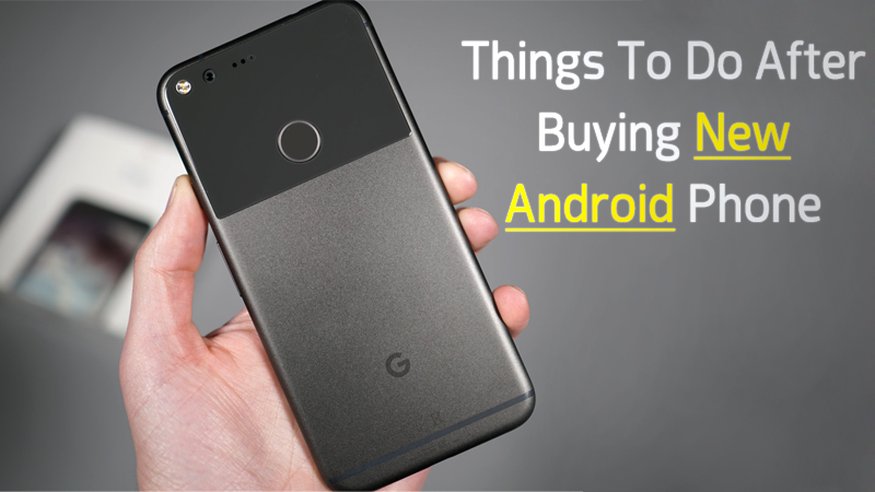 12 Things To Do Immediately After Buying New Android Phone
