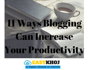 Best 11 Ways Blogging Can Increase Your Productivity